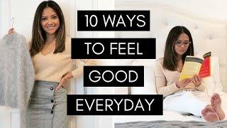 10 Ways To Feel Good Everyday | 2019 Motivation