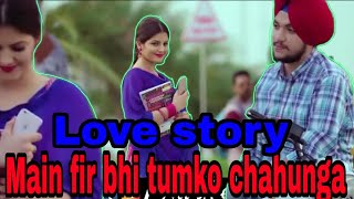 (Main fir bhi tum ko chahunga)( new love story by all life youtube)