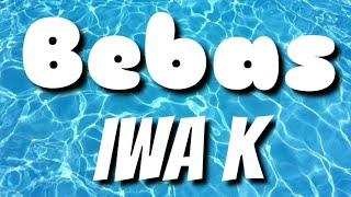 Bebas Iwa K Lyrics