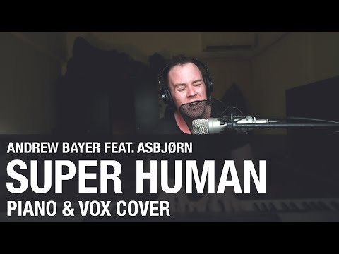 Andrew Bayer feat. Asbjørn - Super Human (Piano & Vox Cover)