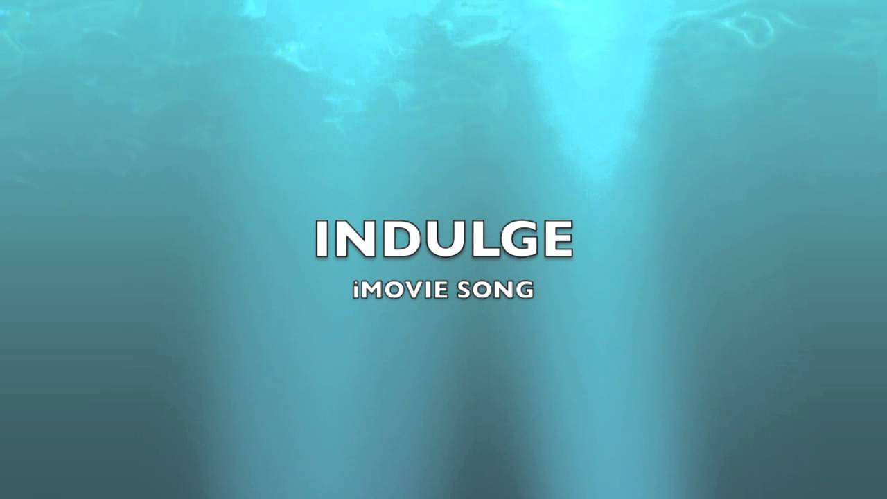 Indulge | iMovie Song-Music