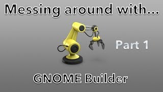 Messing around with: GNOME Builder - Part 1