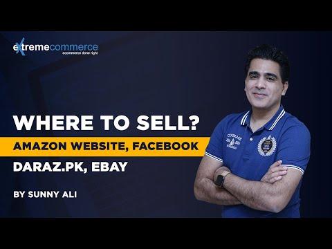 Where to sell? Website, Facebook, Daraz.pk, Ebay or Amazon?