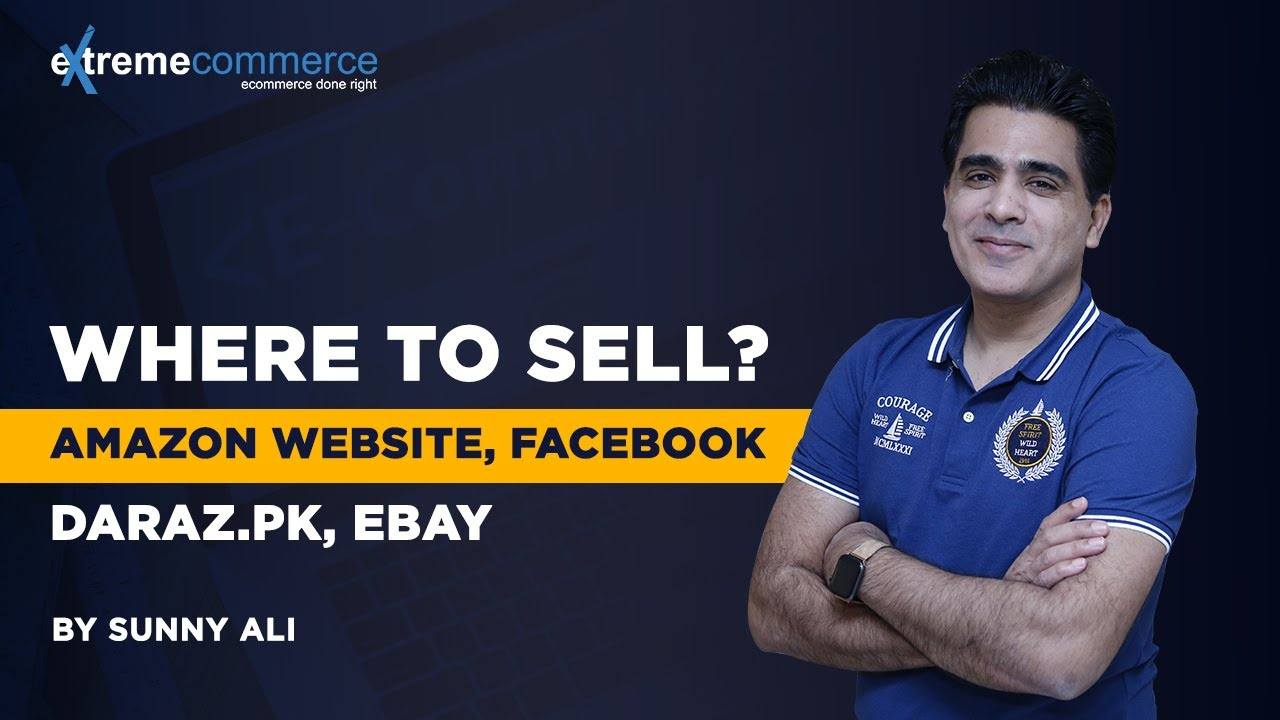 Where to sell? Website, Facebook, Daraz.pk, Ebay or Amazon? Date: 16-3-2018