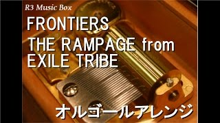 FRONTIERS/THE RAMPAGE from EXILE TRIBE【オルゴール】