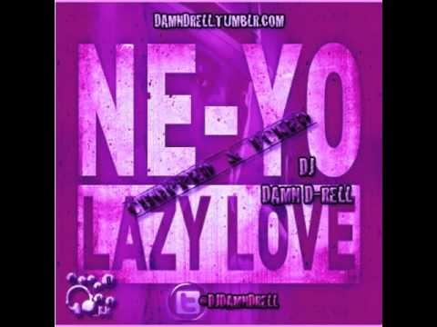 Ne-Yo - Lazy Love (chopped & fcked)(W/ DL Link)