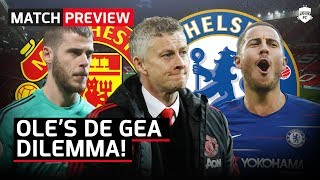 Solskjaer's De Gea Dilemma! Manchester United vs Chelsea Preview