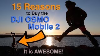 15 Reasons To Buy the DJI OSMO Mobile 2!  Freaking Awesome Smartphone 3-Axis Gimbal and Stabilizer.
