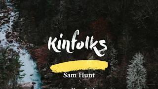Sam Hunt Kinfolks Lyrics.mp3