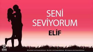 Seni Seviyorum ELİF - İsme Özel Aşk Şarkısı