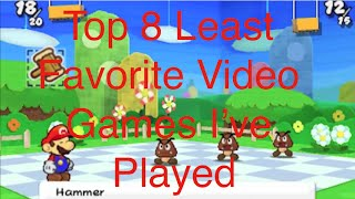 Top 8 least favorite games I