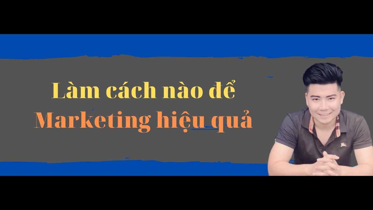 Làm thế nào để marketing hiệu quả