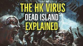 The HK VIRUS + ZOMBIES (Dead Island EXPLAINED)