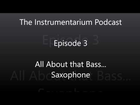 The Instrumentarium Podcast - Episode 3 - All About that Bass... Saxophone