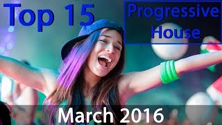 Top 15 Progressive House Drops | March 2016 |