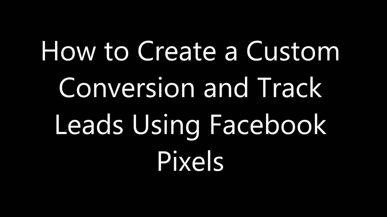 How to Create a Custom Conversion and Track Leads Using Facebook Pixels