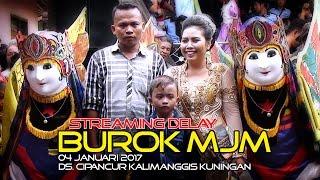 STREAMING DELAY BUROK MJM | DS. CIPANCUR KALIMANGGIS KUNINGAN 04 JANUARI 2017