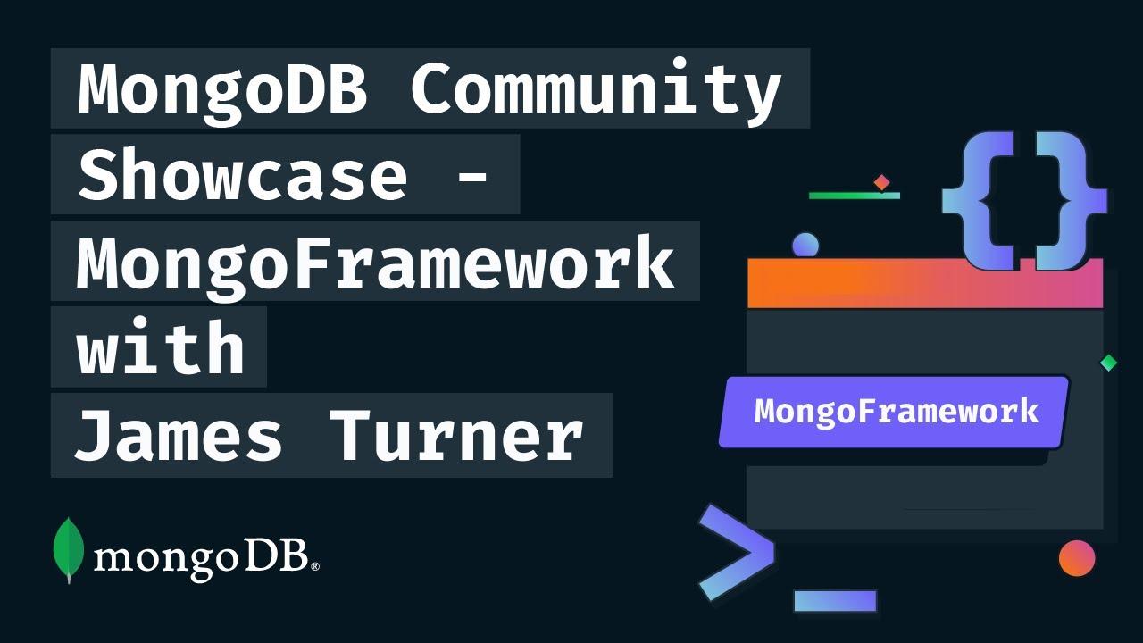 MongoDB Community Showcase: MongoFramework with James Turner