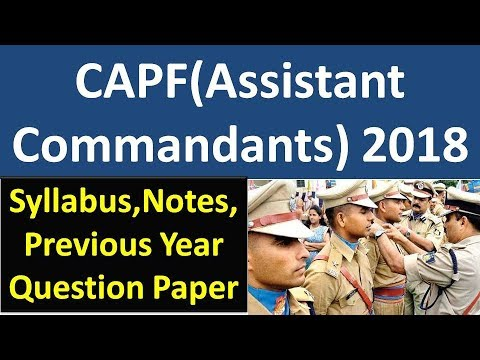 Central Armed Police Forces (Assistant Commandants) Examination 2018,NOTES,QUESTION PAPER,SYLLABUS