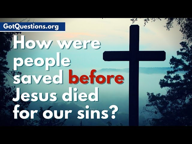 How were people saved before Jesus died for our sins?   How were people saved in the OT?