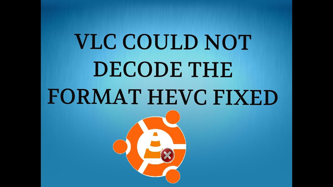 """How to Fix """"VLC could not decode the format hevc"""" Error in Ubuntu"""