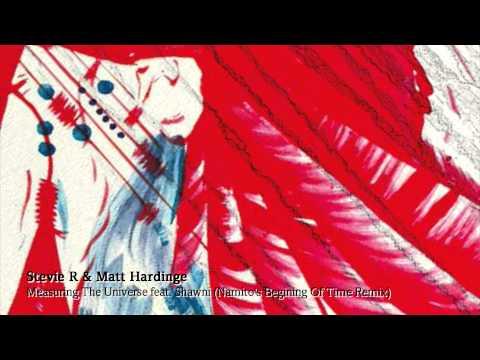 Stevie R & Matt Hardinge - Measuring The Universe feat. Shawni (Namito's Beginning Of Time Remix)