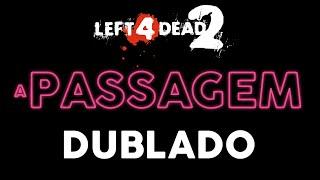 left 4 dead 2 the passing trailer dublado l4d2 fandub