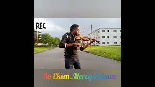 Bo Ekom _Mercy Chinwo_ Violin cover by John Bernard