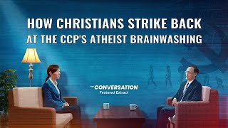 Gospel Movie Clip (2) - How Christians Strike Back at the CCP's Atheist Brainwashing