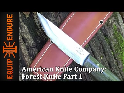 American Knife Company: Forest Knife Part 1, First Thoughts And Field Test By Equip 2 Endure YouTube