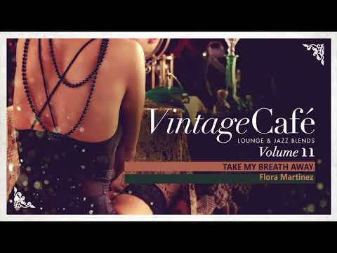 Take My Breath Away - Berlin´s Song By Flora Martinez Vintage Café Vol. 11