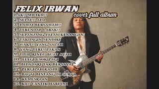 Download FULL ALBUM FELIX IRWAN COVER | KUMPULAN LAGU FELIX IRWAN TERPOPULER | LAGU HITS