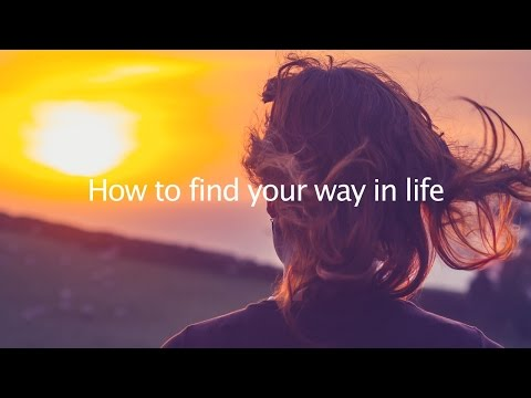 How to find your way in life