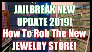 How To Rob The New Jewelry Store In Jailbreak!