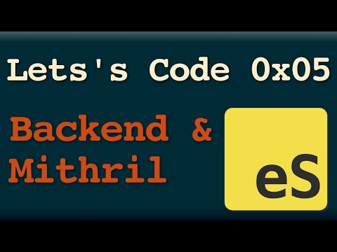 Let's Code 0x05 -- Backend and Mithril