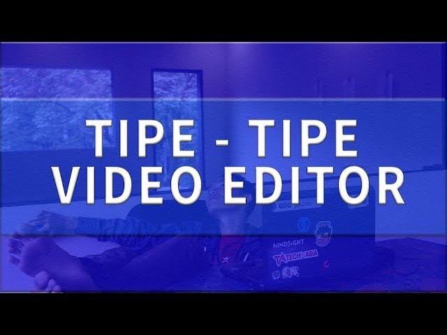 TIPE TIPE VIDEO EDITOR | BASED ON #TRUEEXPERIENCE