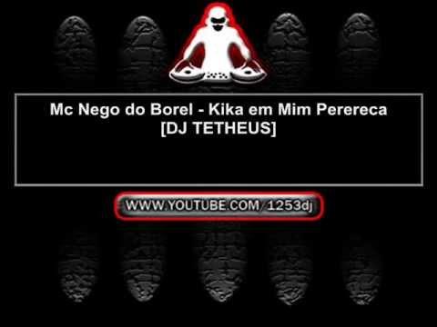 Mc Nego do Borel - Kika em Mim Perereca DJ TETHEUS