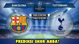 FC BARCELONA vs TOTTENHAM | Prediksi Liga Champions 12 Desember 2018 | Prediksi Skor Anda?