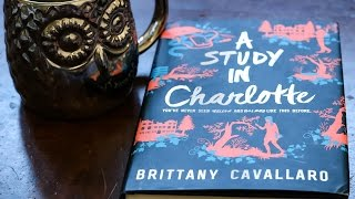 A STUDY IN CHARLOTTE by Brittany Cavallero | A Really Quick (Spoiler Free) Book Review