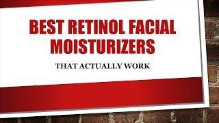 Top 5 Retinol Facial Moisturiser