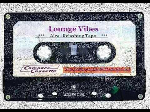 Alca - Relashing Tape   [ Lounge Vibes New York 2011 (ALBUM ORIGINAL) ]