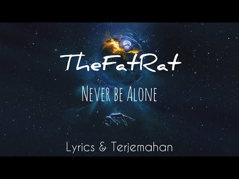 TheFatRat - Never Be Alone (Lyrics & Terjemahan)