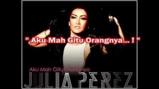 Julia Perez Aku Mah Gitu Orangnya With Lyrics HD