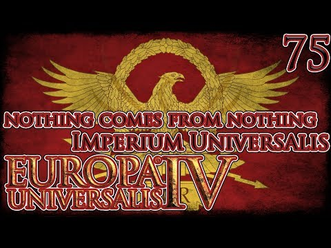 Let's Play Europa Universalis IV Imperium Universalis - Nothing Comes From Nothing Part 75 |