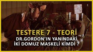 Testere 7 Teori  Dr. Gordonın Yanındaki Domuz Maskeli İki Kişi Kimdi ? (Saw 7)