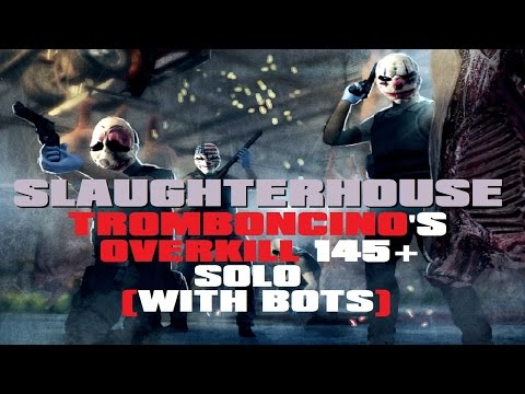 PayDay: The Heist - Slaughterhouse Overkill 145+ Solo (With Bots)