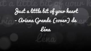 Maman - Louane / Just a little bit of your heart - Ariana Grande (cover by Lena)