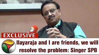 Exclusive: Singer SP Balasubrahmanyam Speaks on Issue with Ilayaraja | Puthiya Thalaimurai TV