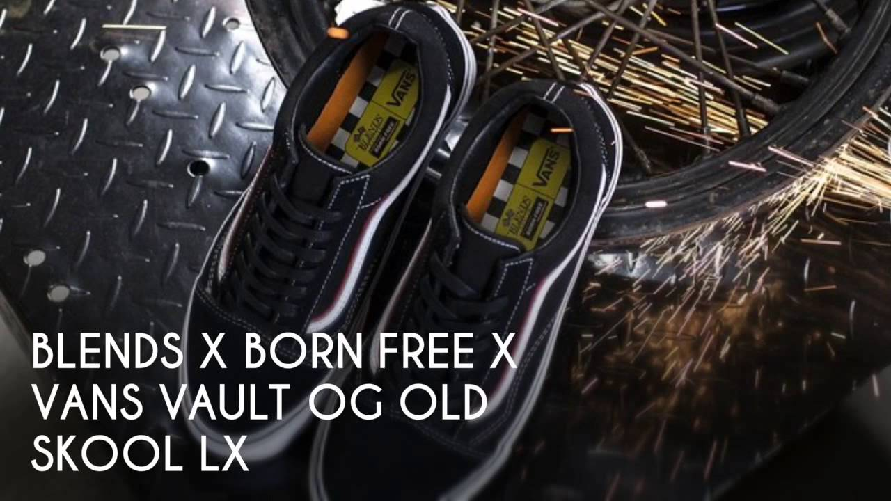 6b543350836517 BLENDS X BORN FREE X VANS VAULT OG OLD SKOOL LX   PEACE X9 - YouTube