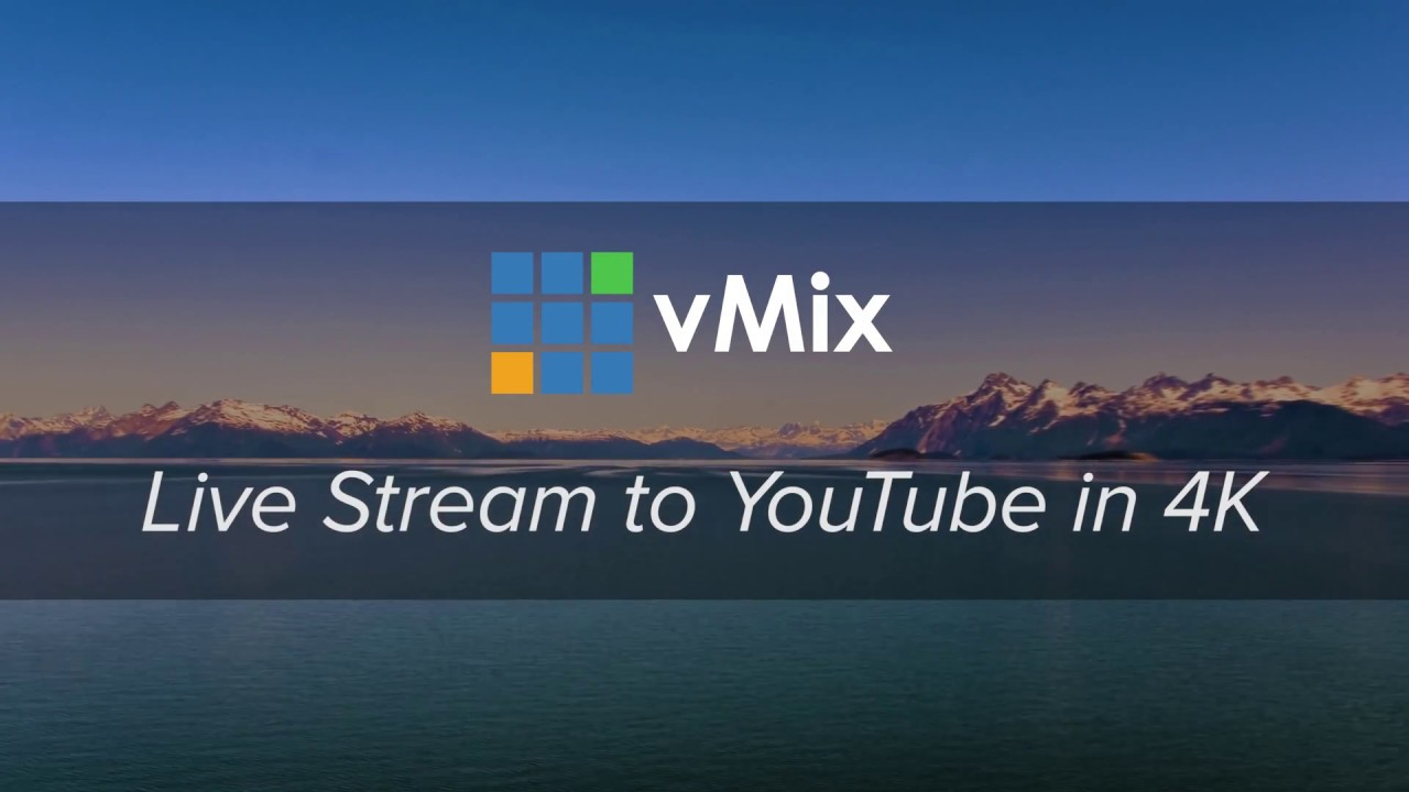 A look at YouTube 4K Live Streaming - vMix Blog